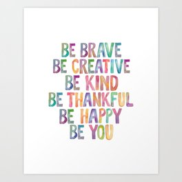 BE BRAVE BE CREATIVE BE KIND BE THANKFUL BE HAPPY BE YOU rainbow watercolor Art Print