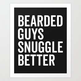 Bearded Guys Snuggle Better Funny Quote Art Print