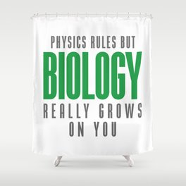 BIOLOGY REALLY GROWS ON YOU Shower Curtain