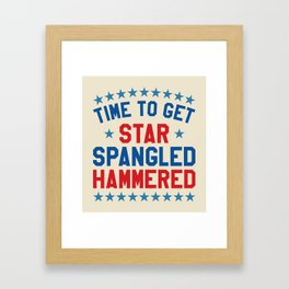 Time to Get Star Spangled Hammered - Fourth of July / 4th of July Framed Art Print
