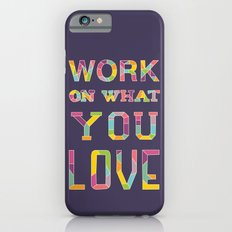 Work On What You Love Slim Case iPhone 6s