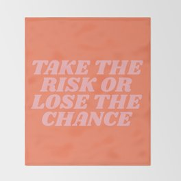 take the risk or lose the chance Throw Blanket