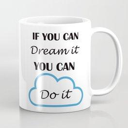 If you can dream it Coffee Mug