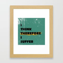 I think therefore I suffer (grunge) Framed Art Print