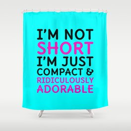 I'm Not Short I'm Just Compact & Ridiculously Adorable (Cyan) Shower Curtain