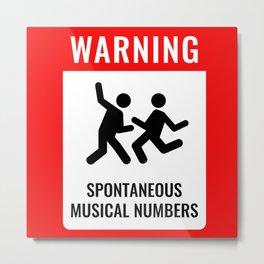 WARNING: Spontaneous Musical Numbers Metal Print