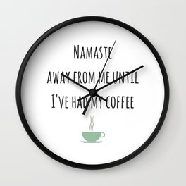 Namaste away from me until I've had my coffee Wall Clock