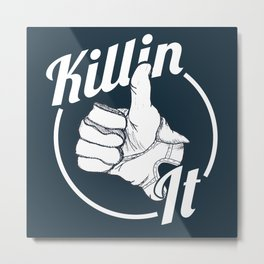 Killin It! Metal Print