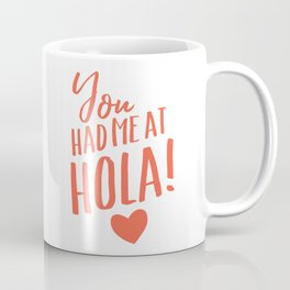 You had me at hola! Coffee Mug