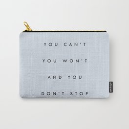 Can't Won't Don't Stop Carry-All Pouch