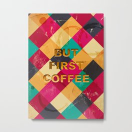 But first Coffee – Notebooks & more Metal Print