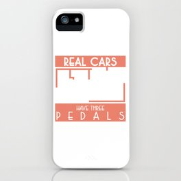"""""""Real Cars Have 3 Pedals"""" automobile parts inspired tee for engine racer lover you! iPhone Case"""