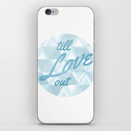Love Runs Out  iPhone Skin