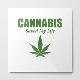 CANNABIS SAVED MY LIFE Metal Print