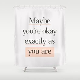 Maybe You're Okay Exactly As You Are peach pink gray typography inspirational motivational quote Shower Curtain