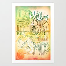 Nothing To Do Today But Smile Art Print