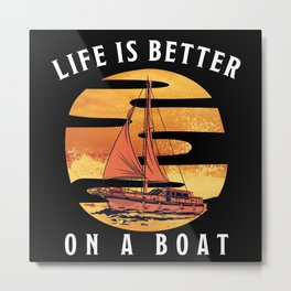 Life is Better on a Boat Sailing Gift Metal Print