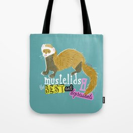 Mustelids are the best antidepressants Tote Bag