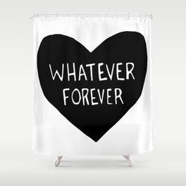 Whatever Forever Shower Curtain