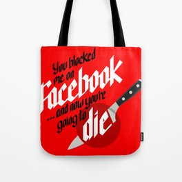 You blocked me on Facebook and now you're going to die  Tote Bag