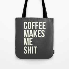 COFFEE MAKES ME SHIT Tote Bag