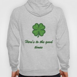 Here's to the good times Hoody