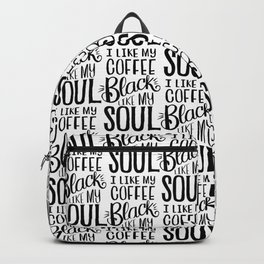 I LIKE MY COFFEE BLACK LIKE MY SOUL Backpack