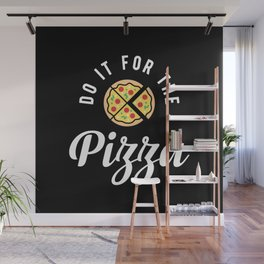 Do It For The Pizza Wall Mural