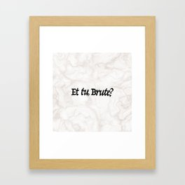 """Et tu, Brute?"" Julius Caesar's Last Words Framed Art Print"