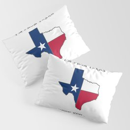 I'm From Texas, Fuck You Pillow Sham