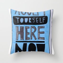 Accept Yourself Here Now. Throw Pillow