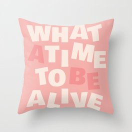 What a Time To Be Alive Throw Pillow