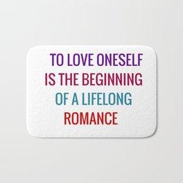 To love oneself is the beginning of a lifelong romance Bath Mat