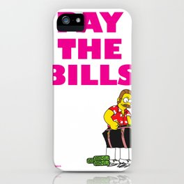 Pay The Bills  iPhone Case