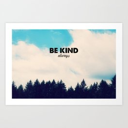 Be Kind ~ Always Art Print