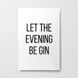 Let The Evening Be Gin Metal Print