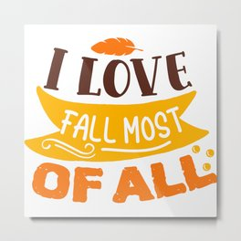 I Love Fall Most Of All Metal Print