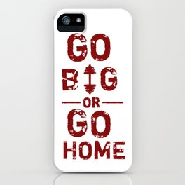 Go Big or Go Home Gym motivation iPhone Case