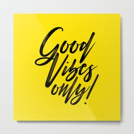 Good Vibes Only! (Black on Yellow) Metal Print