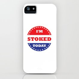 I'm Stoked Today iPhone Case