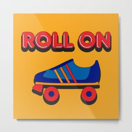 Roll On Rollerskate Metal Print