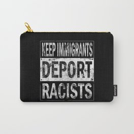KEEP THE IMMIGRANTS DEPORT THE RACISTS Carry-All Pouch