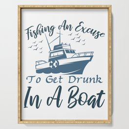 Fishing an excuse to get drunk in a boat Serving Tray