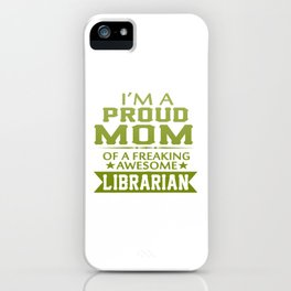 I'M A PROUD LIBRARIAN'S MOM iPhone Case