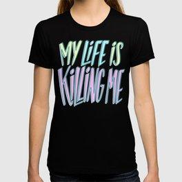 My Life Is Killing Me T-shirt