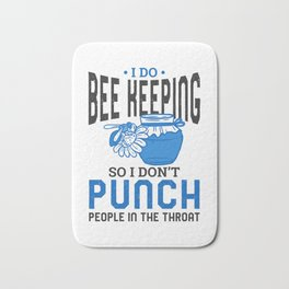 I do Bee Keeping So I Don't Punch People In The Throat Bath Mat