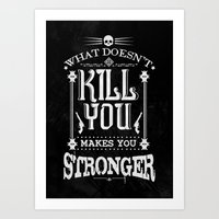 What Doesn't Kill You Makes You Stronger Art Print