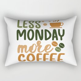 Less monday more coffee  quote gift Rectangular Pillow