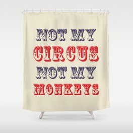 NOT MY CIRCUS NOT MY MONKEYS (Color) Shower Curtain