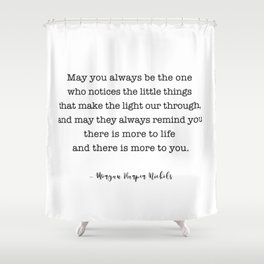 Morgan Harper Nichols Quote - May you always be the one Shower Curtain